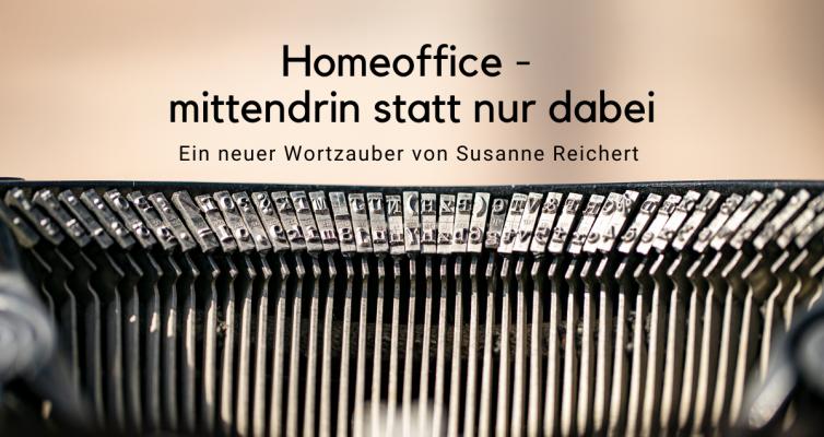 Homeoffice – mittendrin statt nur dabei!